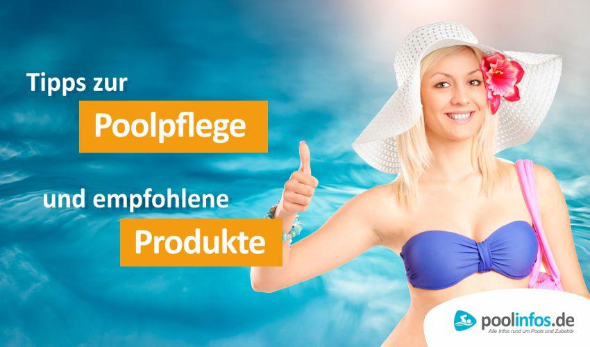 Tipps zur Poolpflege und empfohlene Poolpflegeprodukte